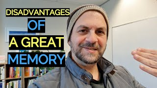 Disadvantages of Having a Great Memory