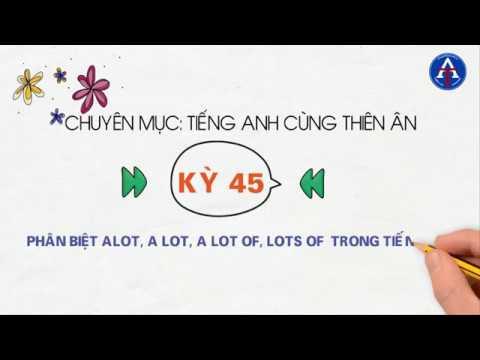 [TIẾNG ANH CÙNG THIÊN ÂN] - Kỳ 45: Phân Biệt Alot, A Lot, A Lot Of, Lots Of Trong Tiếng Anh