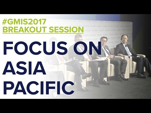 Focus on Asia Pacific - GMIS 2017 Day 1