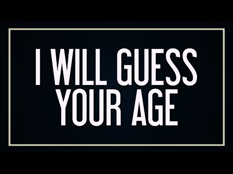 I will guess your age!