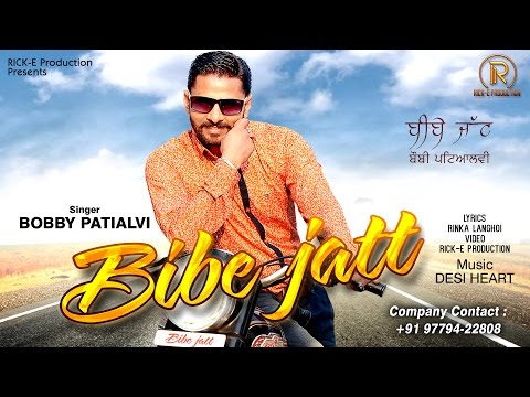 New Punjabi Song | Bibe Jatt | Bobby Patialvi | Rick-E Production | Latest Song 2016