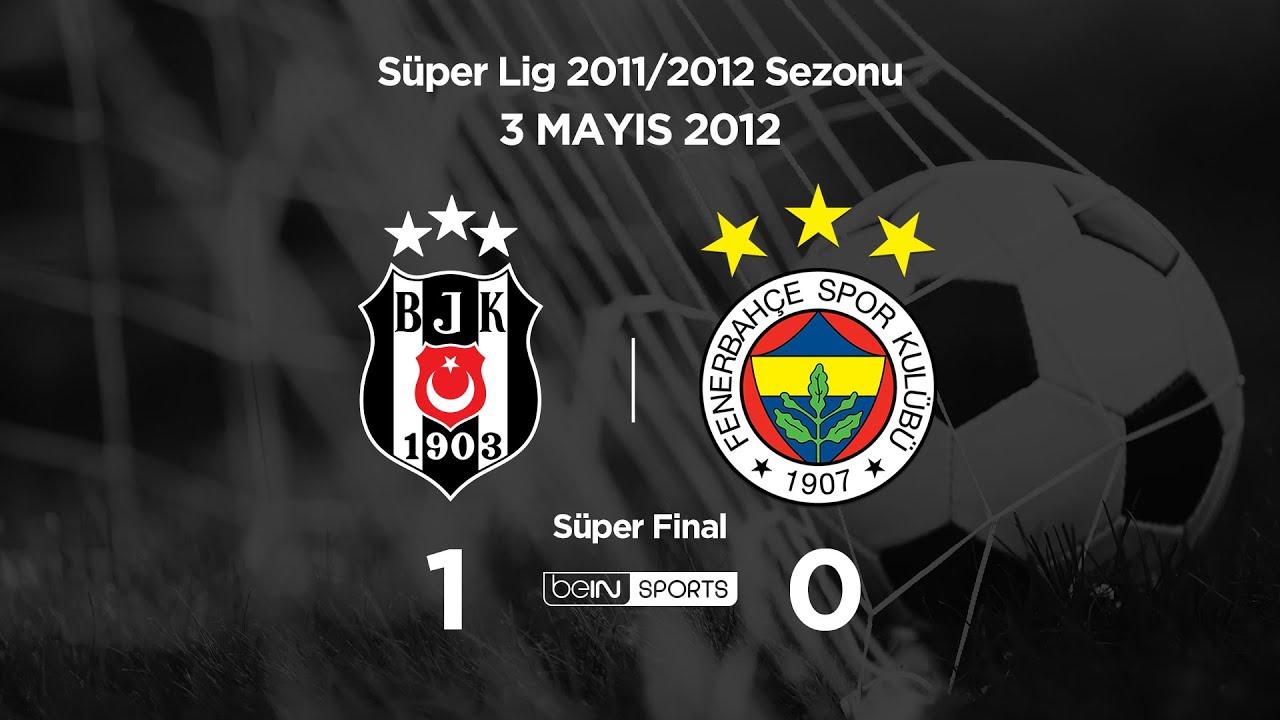 03.05.2012 | Süper Final | Beşiktaş-Fenerbahçe | 1-0