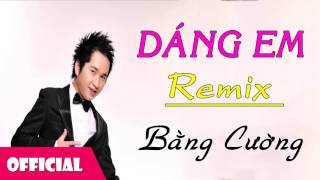 Dáng Em Remix - Bằng Cường [Official Audio]