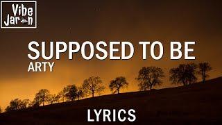 ARTY Supposed To Be Lyrics