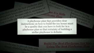 Build The Best Playhouse For Kids Using The Best Playhouse Plan