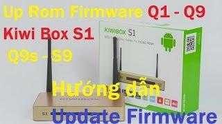 Hướng Dẫn Up Rom  Firmware Q1 - Q9 - Kiwi Box S1 - Q9s - S9 Android TV Box KIWI BOX S1 Q1