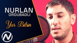 Nurlan Ordubadli - Yar Bilsin 2019 / Official Music Video
