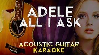 Adele - All I Ask | Higher Key Acoustic Guitar Karaoke Instrumental Lyrics Cover Sing Along