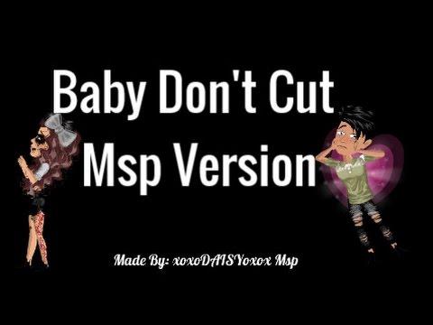 Baby don't cut ~ Msp Version
