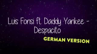 LUIS FONSI FT DADDY YANKEE DESPACITO DEUTSCH GERMAN VERSION