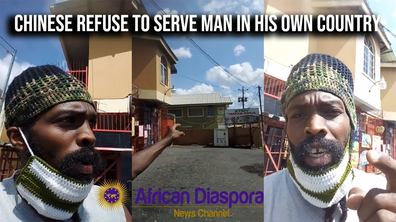Chinese Business Owners Refused To Serve Trinidadian Man In His Own Country