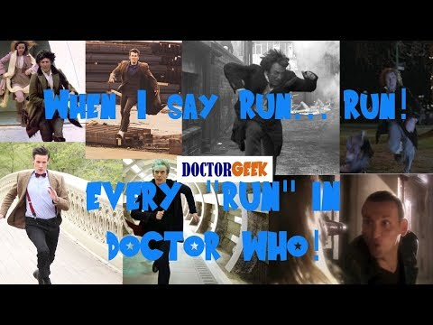 When I say Run, Run!: EVERY TIME the Doctor says