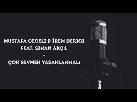 Mustafa Ceceli \u0026 İrem Derici feat. Sinan Akçıl - Çok Sevmek Yasaklanmalı (l
