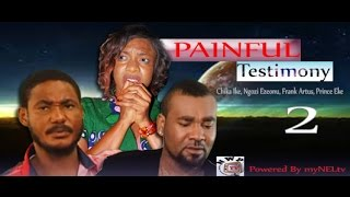 Painful Testimony  2  -   Nigeria Nollywood  Movie
