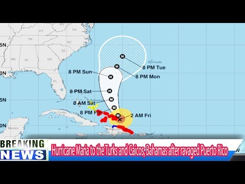 Hurricane Maria to the Turks and Caicos, Bahamas after ravaged Puerto Rico - Breaking Daily News
