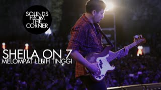 Sheila On 7 - Melompat Lebih Tinggi | Sounds From The Corner Live #17