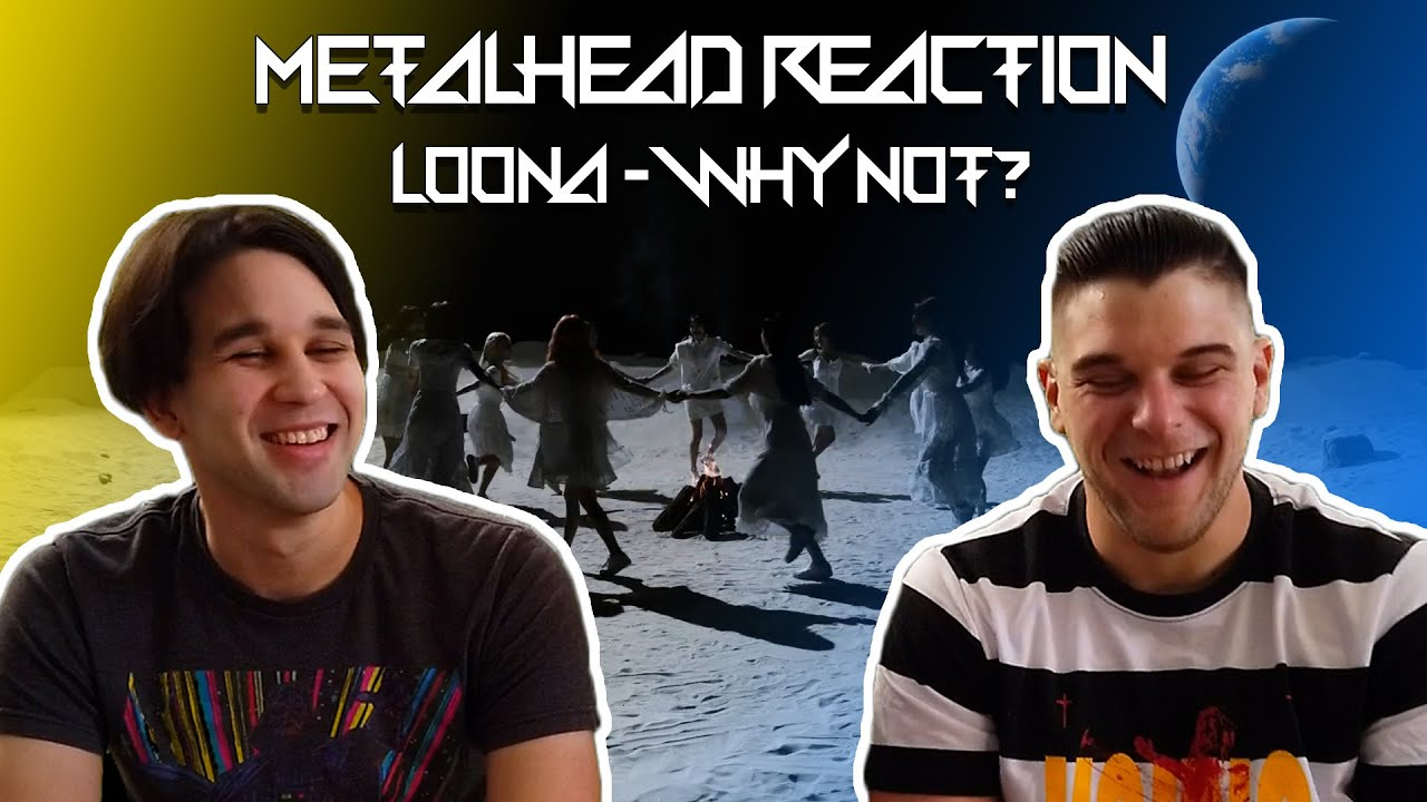 METALHEAD REACTION TO KPOP - LOONA - 'Why Not'