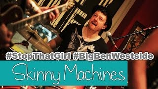 Skinny Machines-Stop That Girl | live Big Ben Westside Zürich