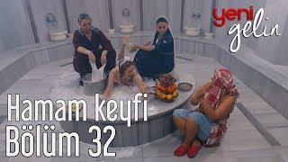 Yeni Gelin 32. Bölüm Türkmen ve Gülistan'ın Hamam Keyfi
