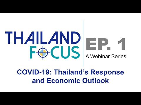 Launch of Thailand Focus Webinar Series/ EP. 1 COVID-19:Thailand's Response and Economic Outlook