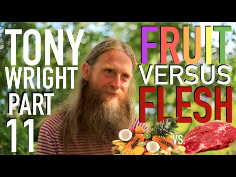Fruit Vs  Flesh - Tony Wright Pt. 11