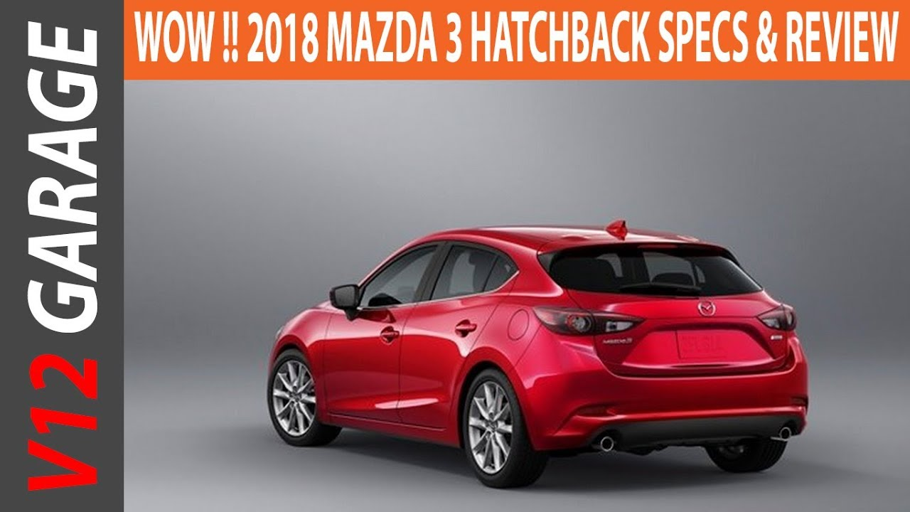 Amazing WOW 2018 Mazda 3 Hatchback Specs And Review