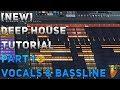 [NEW] How To Make Deep House   FL Studio 12   2018 [Tutorial Part 1] (Vocal, Structure & Bassline)