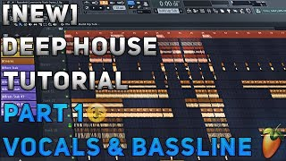 [NEW] How To Make Deep House | FL Studio 12 | 2018 [Tutorial Part 1] (Vocal, Structure & Bassline)