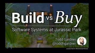 Build vs Buy: Software Systems at Jurassic Park - Todd Gardner