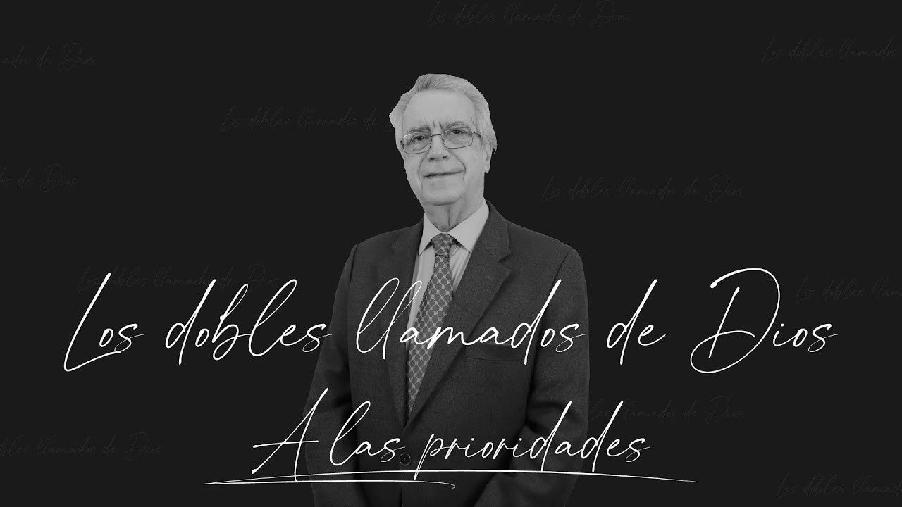 5. Los dobles llamados de Dios: A las prioridades - Samuel Pérez Millos