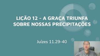 A Graça Triunfa Sobre Nossas Precipitações - Lição 12