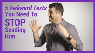 5 Awkward Texts You Need To Stop Sending Him
