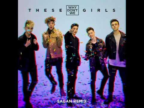 Why Don't We - These Girls (Sagan Remix)