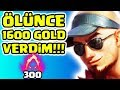 BUFFLANAN LEE SİN İLE 1600 GOLD VERDİM !! 300 KARAHASAT İLE TEKLİYORUZ !!!