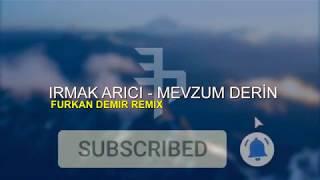 Irmak Arıcı  Mevzum Derin ( Furkan Demir Remix)