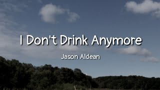 Download Jason Aldean - I Don't Drink Anymore (Lyrics) Mp3 and Videos