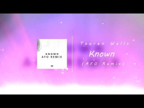Tauren Wells - Known (AFO Remix) (Official Audio)