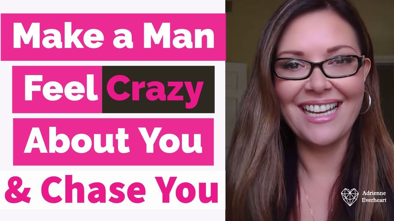 How to make a man chase you like crazy
