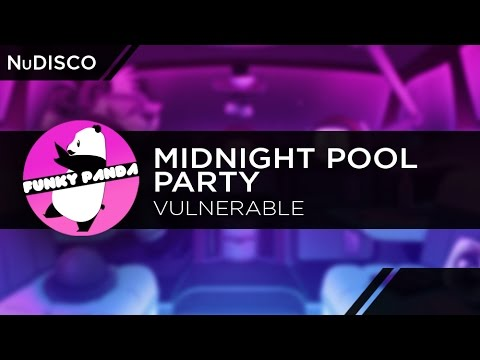 NuDISCO || Midnight Pool Party - Vulnerable