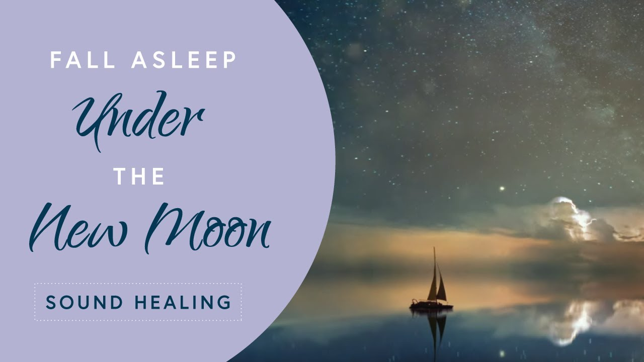 Soul Healing Music Fall Asleep Under The New Moon Empower Your Intentions With Relaxing Music Youtube