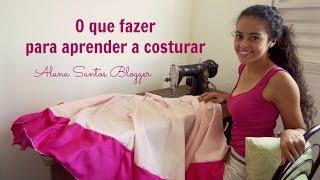 O que fazer para aprender a costurar – Alana Santos