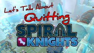 Let's Talk About... Quitting Spiral Knights