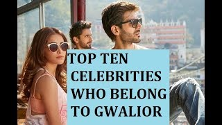 TOP TEN CELEBRITIES WHO BELONG TO GWALIOR AND BECOME FAMOUS