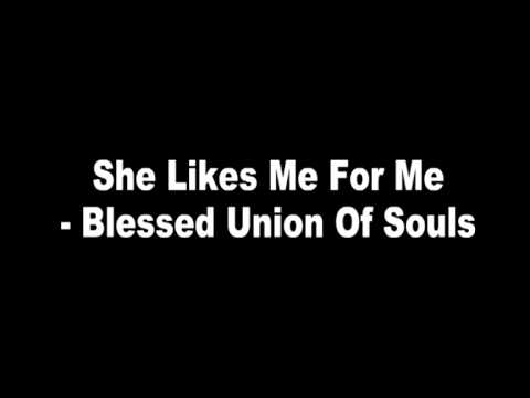 She Likes Me For Me - Blessed Union Of Souls