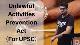 Unlawful Activities Prevention Act-Analysis for UPSC | Boiling Topics for UPSC IAS | Current Affairs