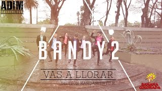 BANDY2 - VAS A LLORAR  VIDEO CLIP OFICIAL