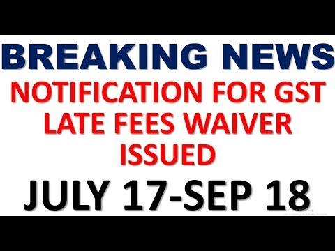 BREAKING NEWS|NOTIFICATION FOR WAIVING LATE FEES FOR GSTR3B,GSTR1,GSTR4 ISSUED|NOT 75/18,76/18,77/18