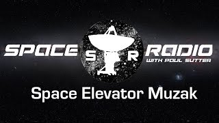Space Elevator Muzak - Space Radio LIVE (Missing Dark Matter, Space Elevators, and more!)