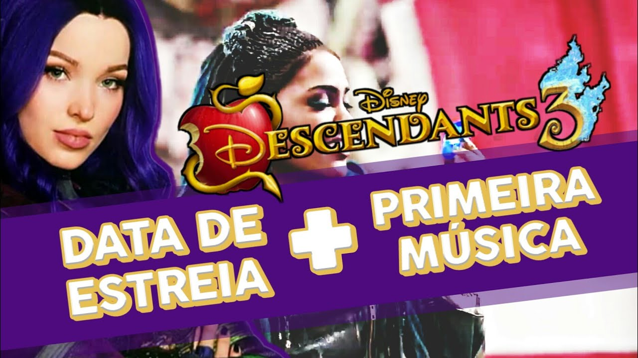 ???? DESCENDENTES 3 - DATA DE ESTREIA + PRIMEIRA MÚSICA DO FILME ????