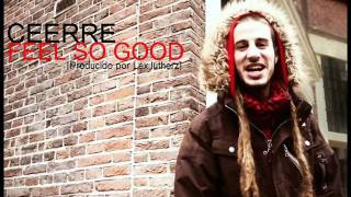 Ceerre - Feel so good [Producido por Lex luthorz]